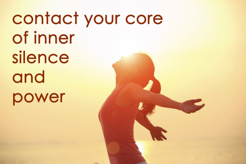 contact your core of inner silence and power