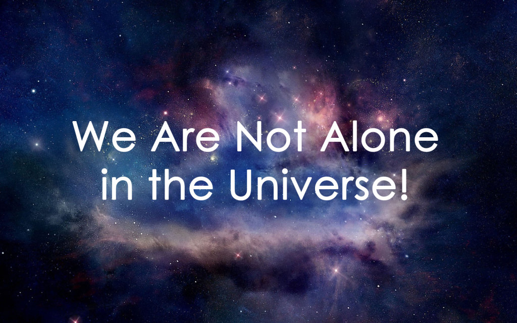 We Are Not Alone in the Universe!