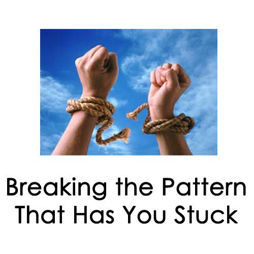Breaking the Pattern That Has You Stuck