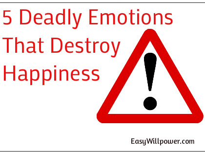 5 Deadly Emotions that Destroy Your Happiness