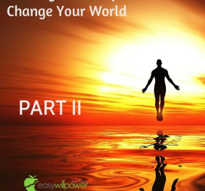Change Yourself Change Your World – Part II