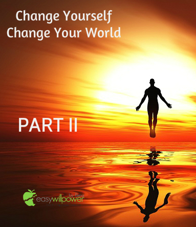 change yourself change your world part II