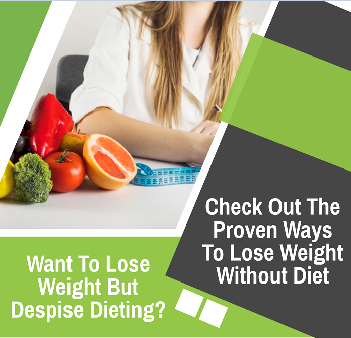 Want To Lose Weight But Despise Dieting?
