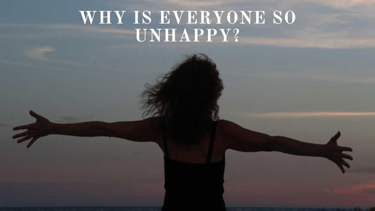 why is everyone unhappy?