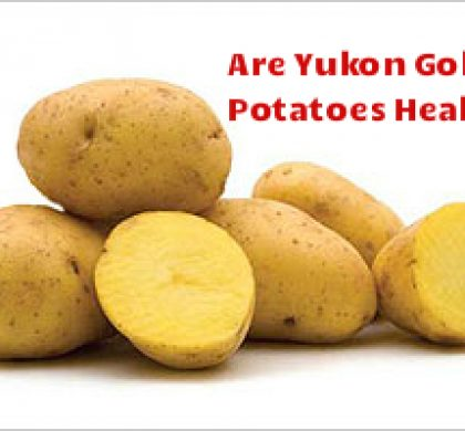 Are Yukon Gold Potatoes Healthy?
